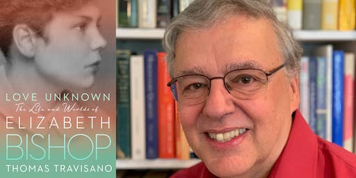 "Thomas Travisano - ""Love Unknown: The Life and Worlds of Elizabeth Bishop"""