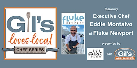 Gil's Loves Local: Cooking Class with Executive Chef Eddie Montalvo of Fluke Newport tickets