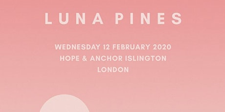 Luna Pines - Live In London @ Hope & Anchor Islington tickets