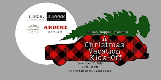 A Christmas Vacation Kick-Off: Presented by Lunch.Supper!