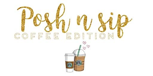 Posh N Sip ~ Coffee Edition