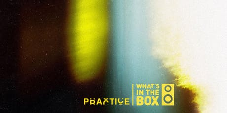 What's In The Box 2019 x PRACTICE tickets