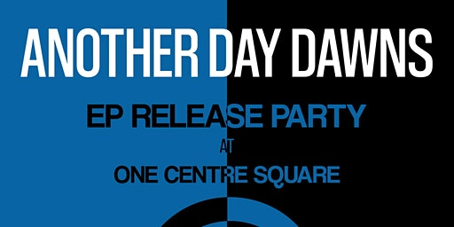 Another Day Dawns EP Release Party