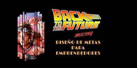 BACK TO THE FUTURE! - Meeting GRATIS de Diseño De Metas para Emprendedores. entradas