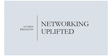 ACCRES Present: Networking Uplifted tickets