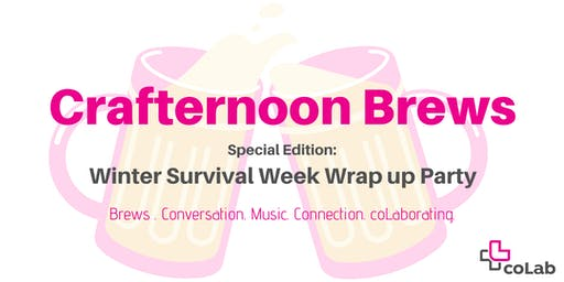 Crafternoon Brews: Winter Survival Week Wrap-up Party