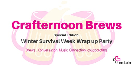 Crafternoon Brews: Winter Survival Week Wrap-up Party