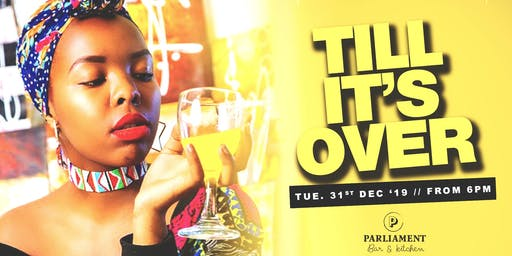 TILL IT'S OVER - #NewYearsEve #ParliamentClosingParty