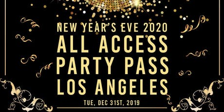 LA All Access Party Pass NYE '20| NEW YEAR'S EVE PARTY tickets