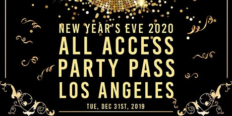 LA All Access Party Pass NYE '20  NEW YEAR'S EVE PARTY tickets