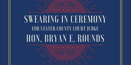 Swearing In Ceremony for Hon. Bryan E. Rounds