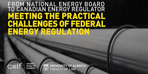 From National Energy Board To Canadian Energy Regulator: Meeting the Practical Challenges Of Federal Energy Regulation