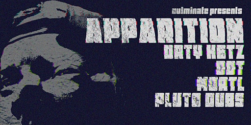Apparition, DRTY HBTZ, DDT, MORTL, Pluto Dubs