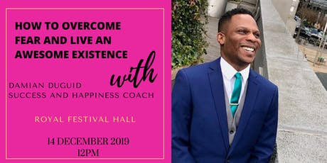 HOW TO OVERCOME FEAR AND LIVE AN AWESOME EXISTENCE tickets