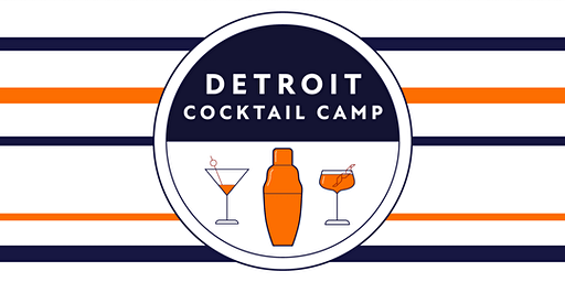 Detroit Cocktail Camp: The History of Detroit in Four Drinks - 1pm to 3pm
