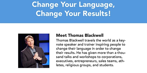 Change Your Language, Change Your Results! Thomas Blackwell