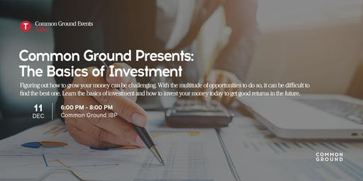 Common Ground presents  The Basics of Investment