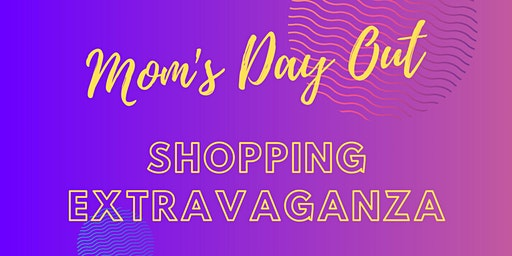 Mom's Day Out Shopping Extravaganza