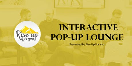 Interactive Pop-Up Lounge Presented by Rise Up For You tickets