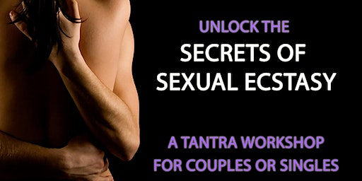 Secrets of Sexual Ecstasy - Tantra Beginners Workshop for Singles & Couples