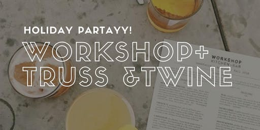 Workshop + Truss & Twine Holiday Partayyyy!