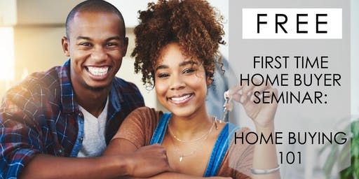 First Time Home  Buyer Seminar: Home Buying 101