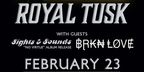 Royal Tusk w/ Sights & Sounds and Brkn Love tickets