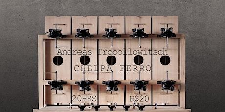 Andreas Trobollowitsch e Chelpa Ferro tickets