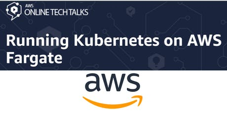 Running Kubernetes on AWS Fargate tickets
