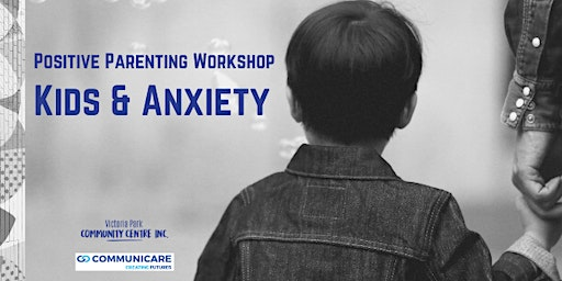 Kids & Anxiety - Positive Parenting Workshop
