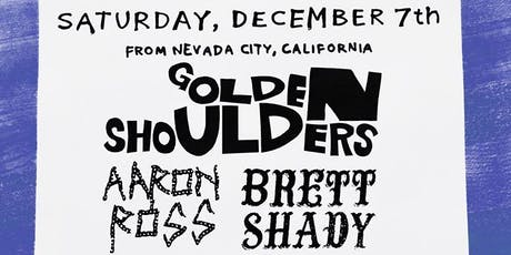 Golden Shoulders, Aaron Ross, Brett Shady tickets