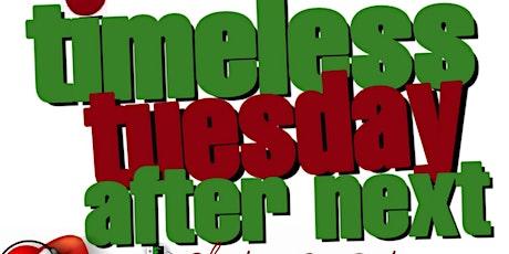 Timeless Tuesday After Next tickets