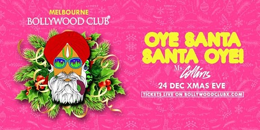 OYE SANTA, SANTA OYE!- XMAS EVE @MS COLLINS, MELBOURNE