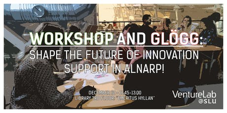Workshop and Glögg: Shape the Future of Innovation Support in Alnarp tickets