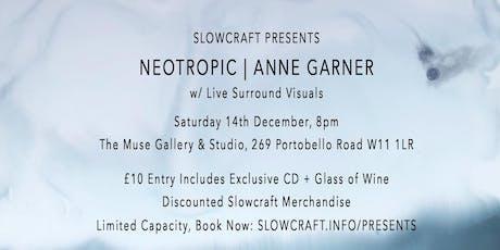 Slowcraft Presents: Neotropic | Anne Garner tickets