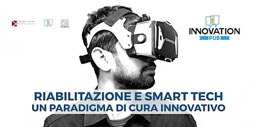 Riabilitazione e smart tech. Un paradigma di cura innovativo