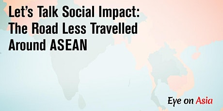 Eye on Asia - Let's Talk Social Impact: The Road Less Travelled Around ASEAN tickets