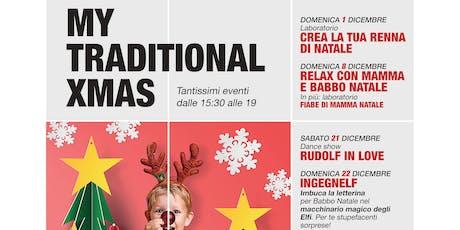 RELAX CON MAMMA E BABBO NATALE @MY TRADITIONAL XMAS! tickets