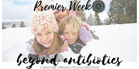PREMIER WEEK Beyond Antibiotics ONLINE: A Drug-Free Approach to Ear Infections with Dr. Luke Reinhart tickets