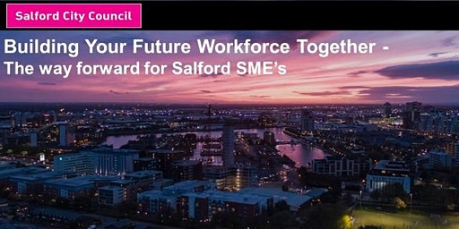 Building Your Future Workforce Together – The way forward for Salford SME's