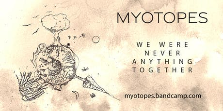"Myotopes - ""We Were Never Anything Together"" - Launch Party /w Iroquois tickets"