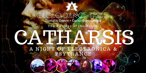 Cacao Dance Tribe: CATHARSIS - Electronica & Psychedelic Trance - Ecstatic Dance + Cacao