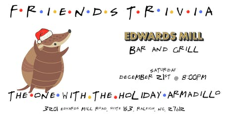 """Friends Trivia """"TOW The Holiday Armadillo"""" at Edwards Mill tickets"""
