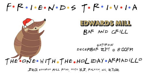 """Friends Trivia """"TOW The Holiday Armadillo"""" at Edwards Mill"""