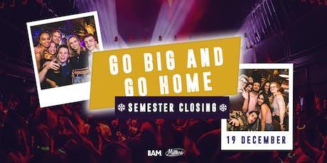 Go Big and Go Home: Semester Closing tickets