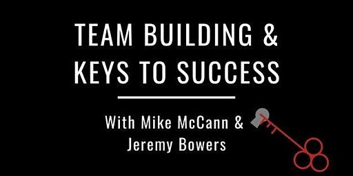 Team Building & Keys To Success w/ Mike McCann & Jeremy Bowers