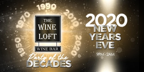 "The Wine Loft -NYE ""Party of the Decades"" tickets"