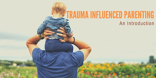 Trauma Influenced Parenting - An Introduction