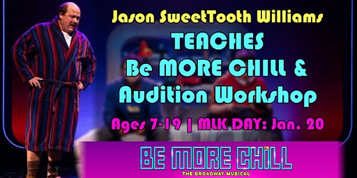 """BE MORE CHILL & Audition Workshop with BE MORE CHILL Star, Jason """"SweetTooth"""" Williams in Lorton, VA"""