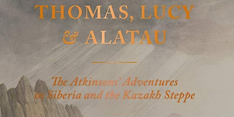 The Atkinsons' Adventures in Siberia and Kazakhstan by John Massey Stewart tickets